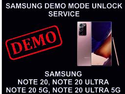 Samsung Demo Mode Unlock Service, Samsung Note 20, Note 20 Ultra, 5G